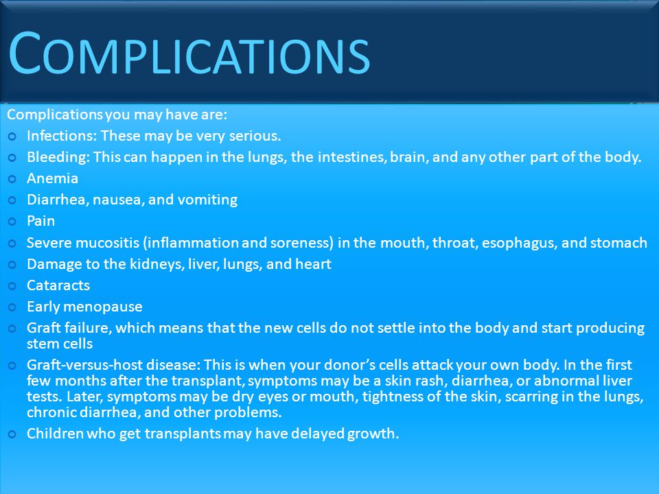 Complications Complications you may have are:
