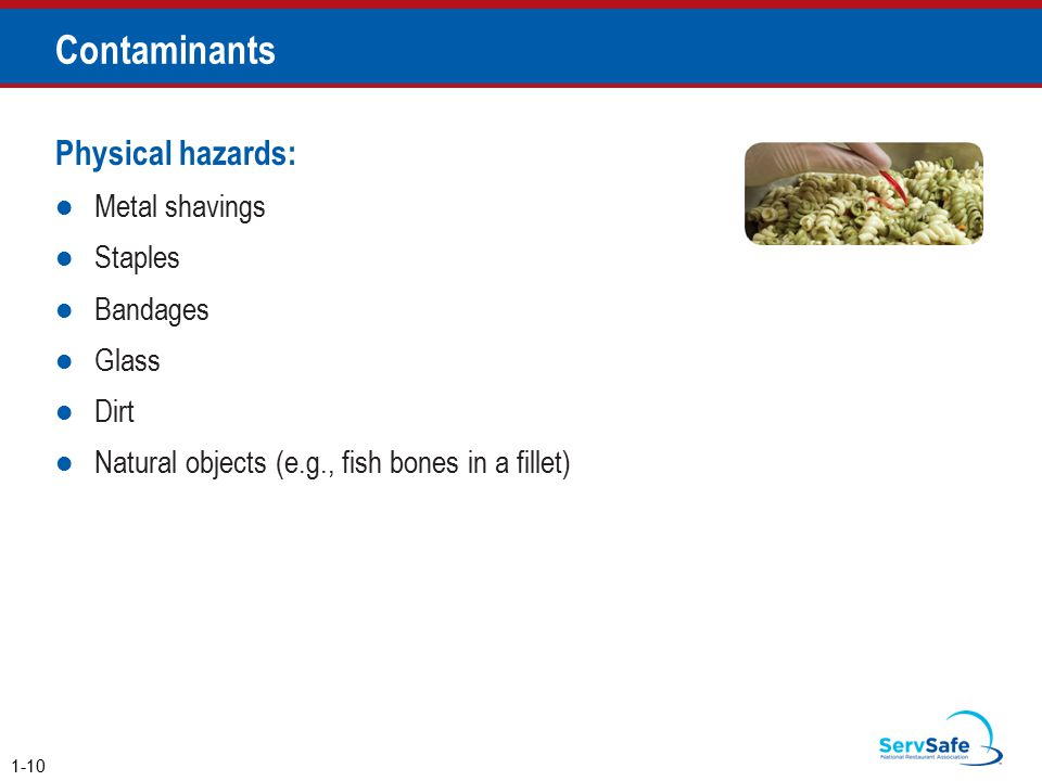 Contaminants Physical hazards: Metal shavings Staples Bandages Glass