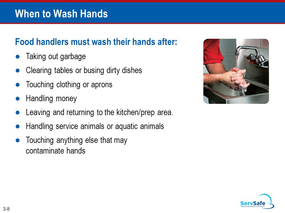 When to Wash Hands Food handlers must wash their hands after: