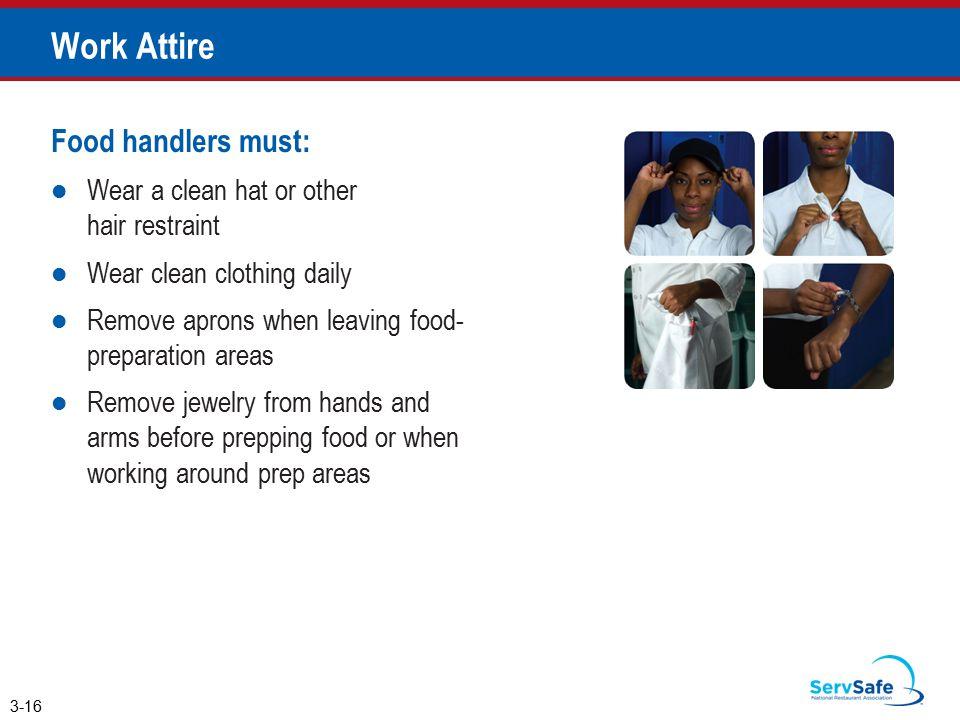 Work Attire Food handlers must: