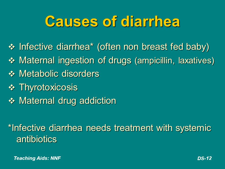 Causes of diarrhea Infective diarrhea* (often non breast fed baby)