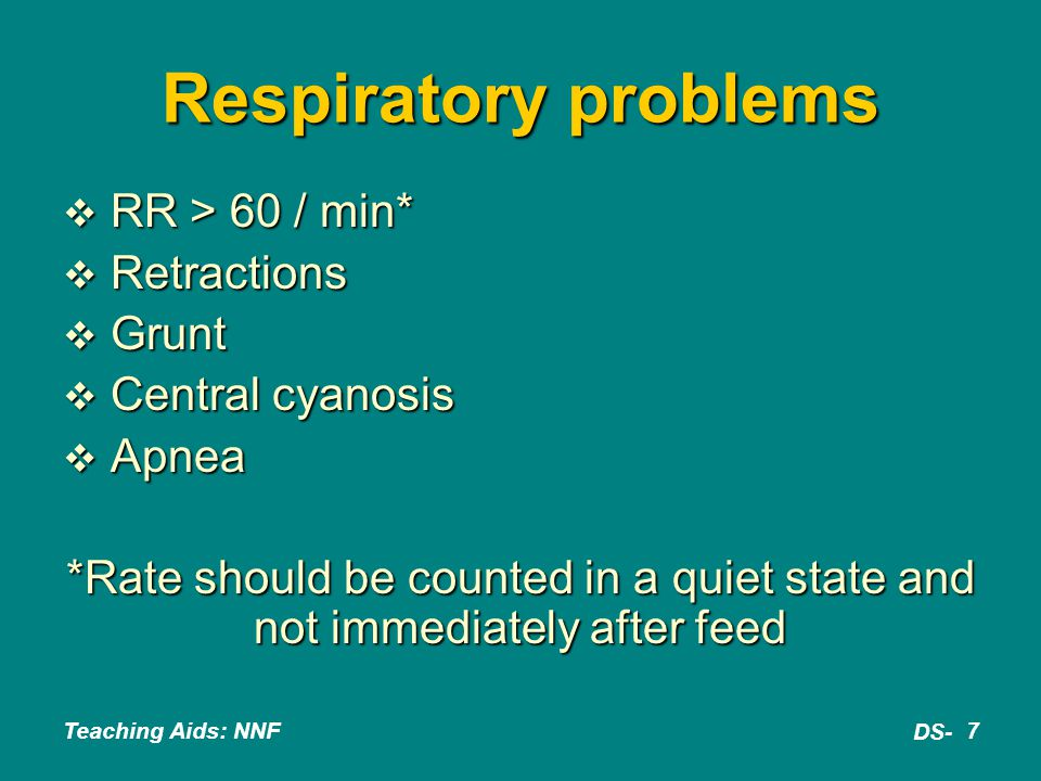 Respiratory problems RR > 60 / min* Retractions Grunt