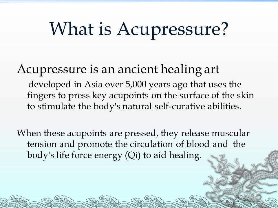 What is Acupressure Acupressure is an ancient healing art
