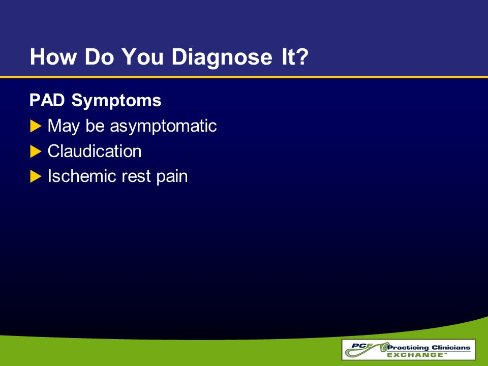 How Do You Diagnose It PAD Symptoms May be asymptomatic Claudication