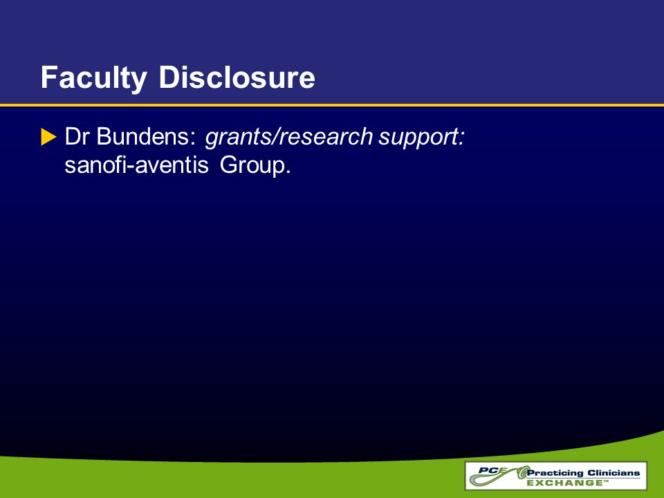 Faculty Disclosure Dr Bundens: grants/research support: sanofi-aventis Group.