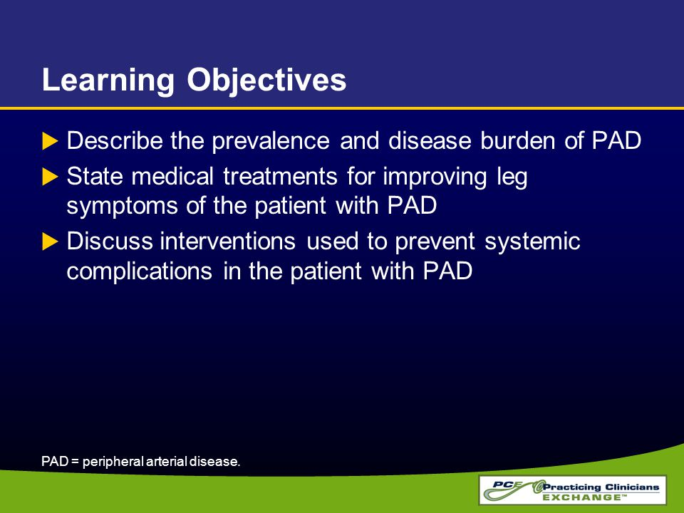 Learning Objectives Describe the prevalence and disease burden of PAD