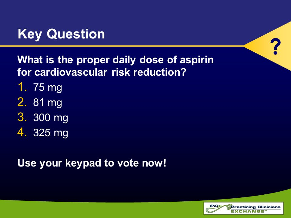 Key Question What is the proper daily dose of aspirin