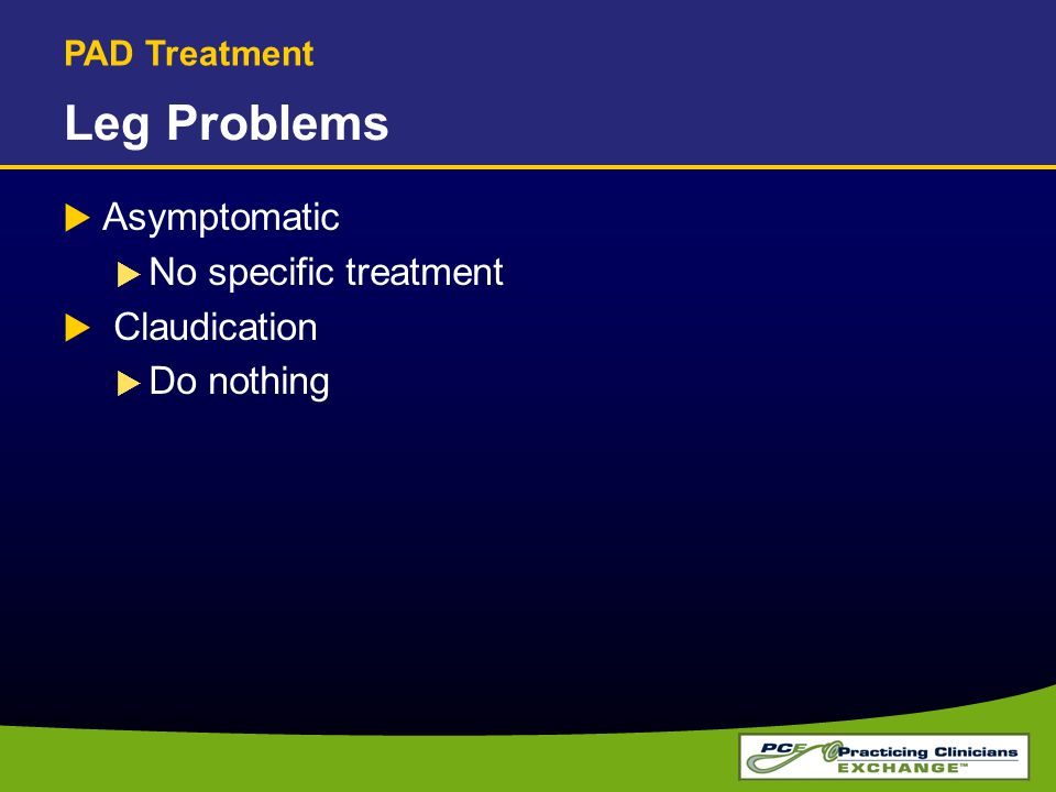 Leg Problems Asymptomatic No specific treatment Claudication
