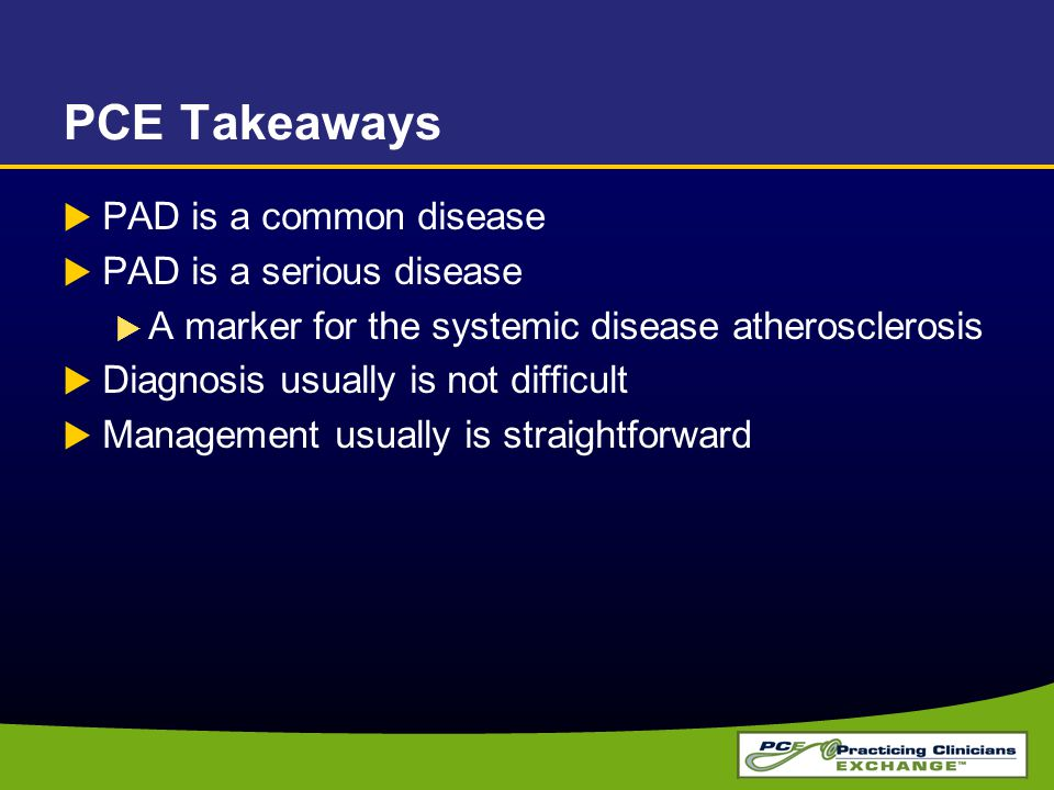 PCE Takeaways PAD is a common disease PAD is a serious disease