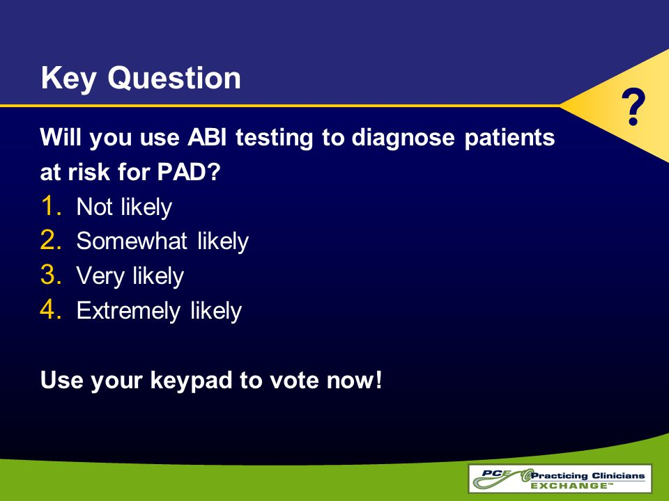 Key Question Will you use ABI testing to diagnose patients