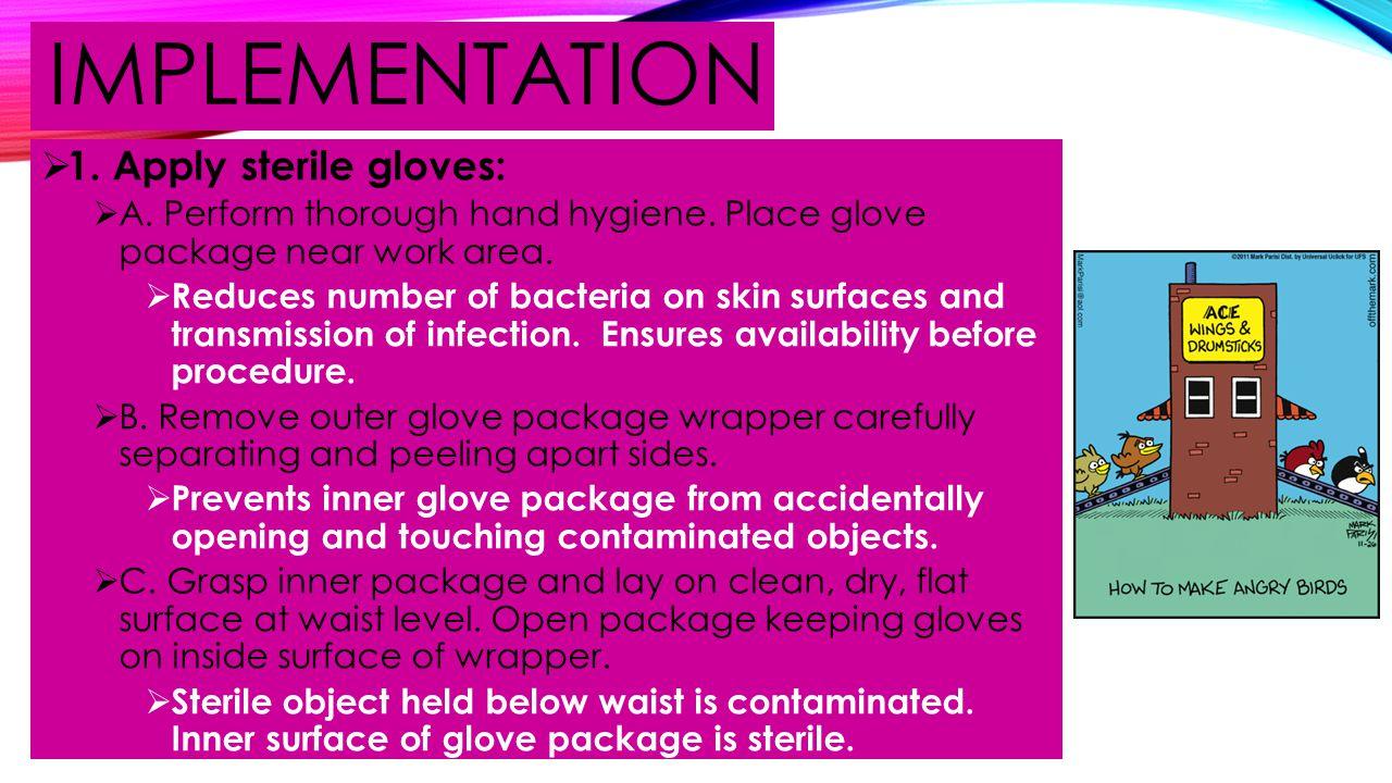 IMPLEMENTATION 1. Apply sterile gloves:
