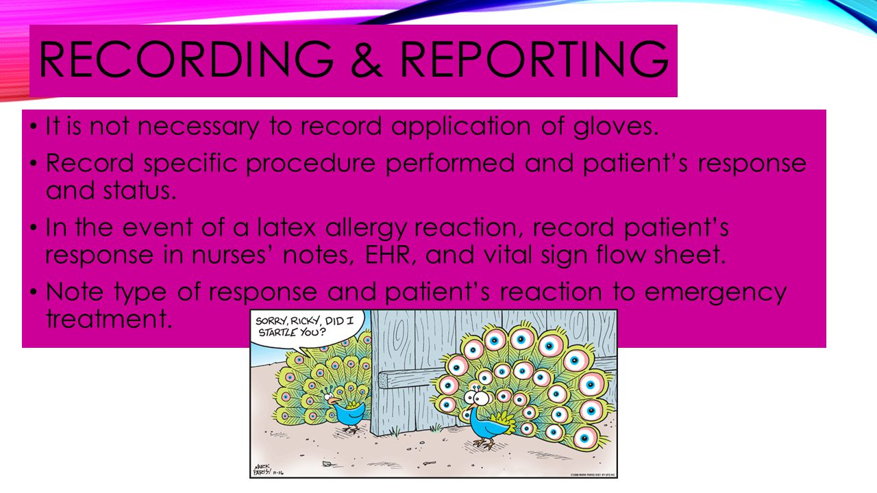 Recording & reporting It is not necessary to record application of gloves. Record specific procedure performed and patient's response and status.
