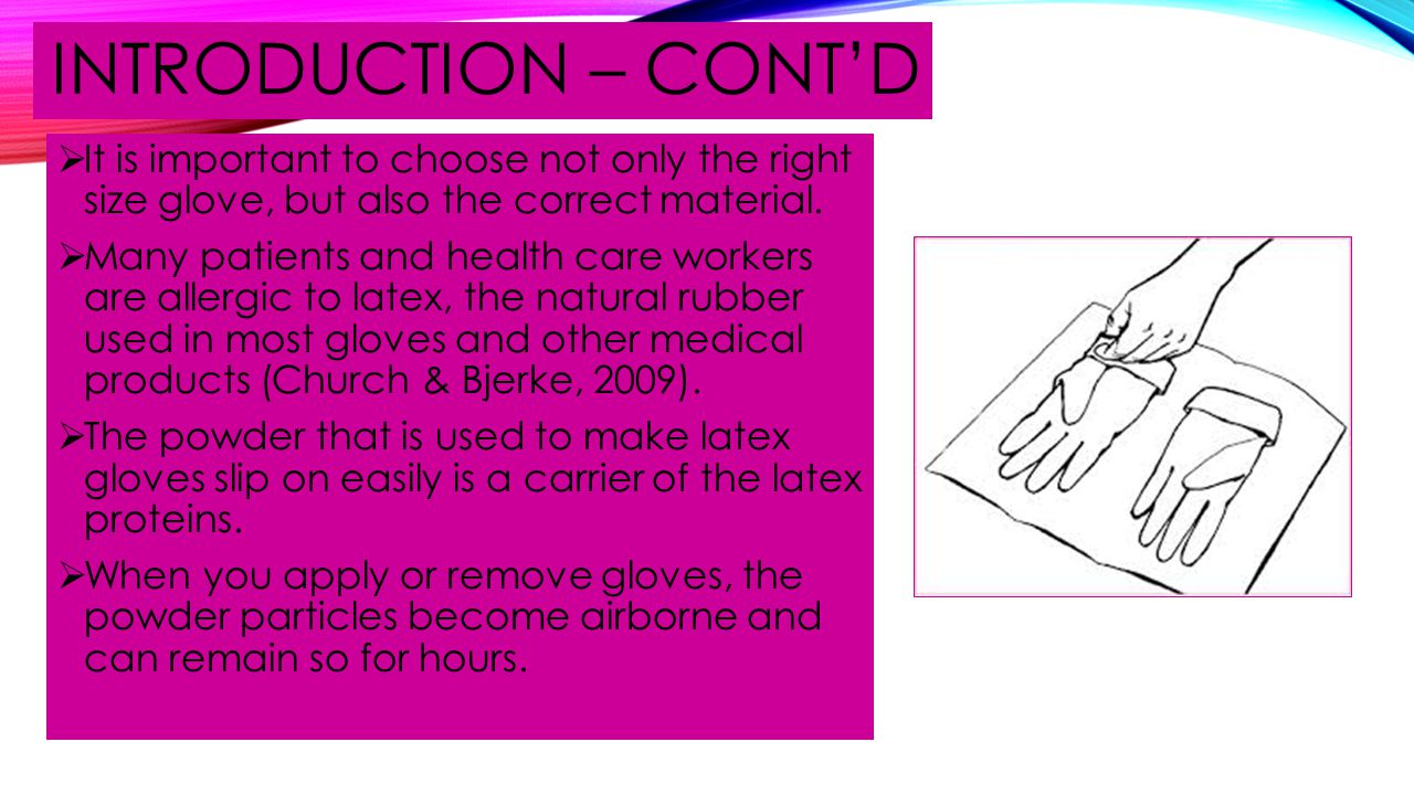 INTRODUCTION – CONT'D It is important to choose not only the right size glove, but also the correct material.