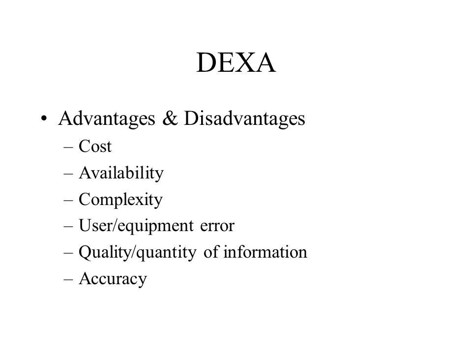 DEXA Advantages & Disadvantages Cost Availability Complexity
