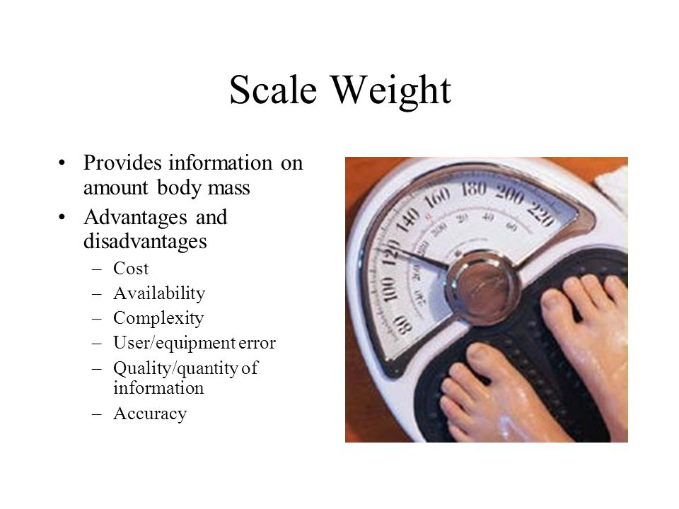 Scale Weight Provides information on amount body mass