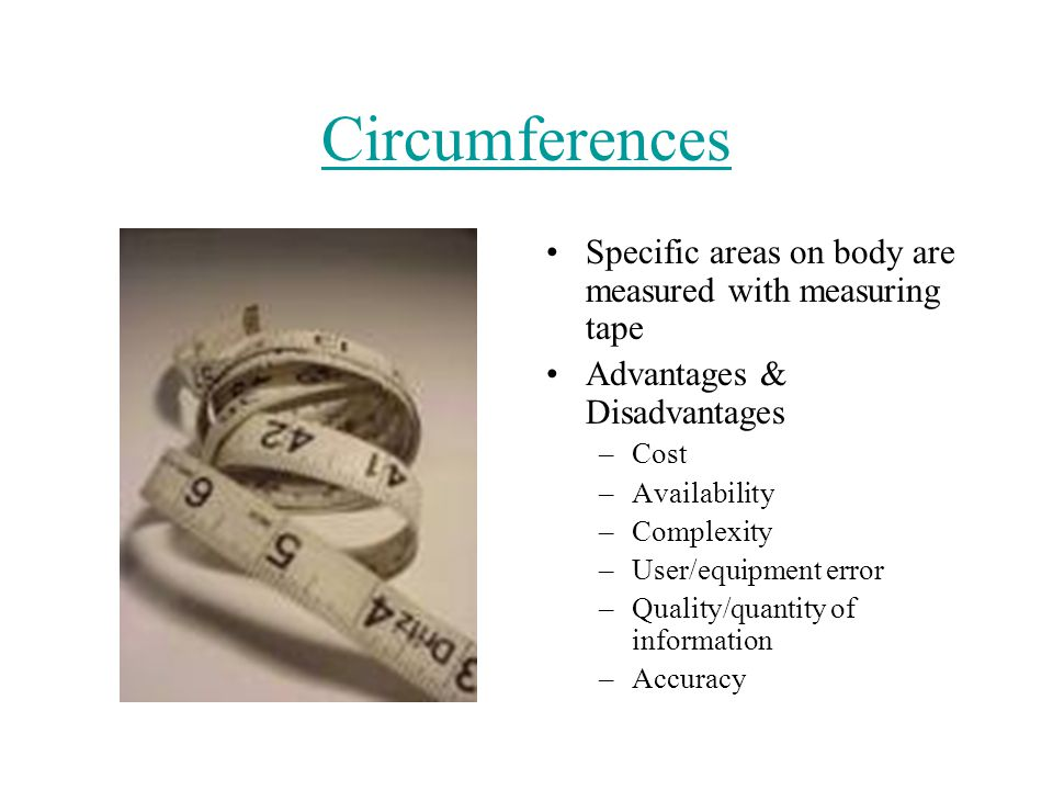 Circumferences Specific areas on body are measured with measuring tape