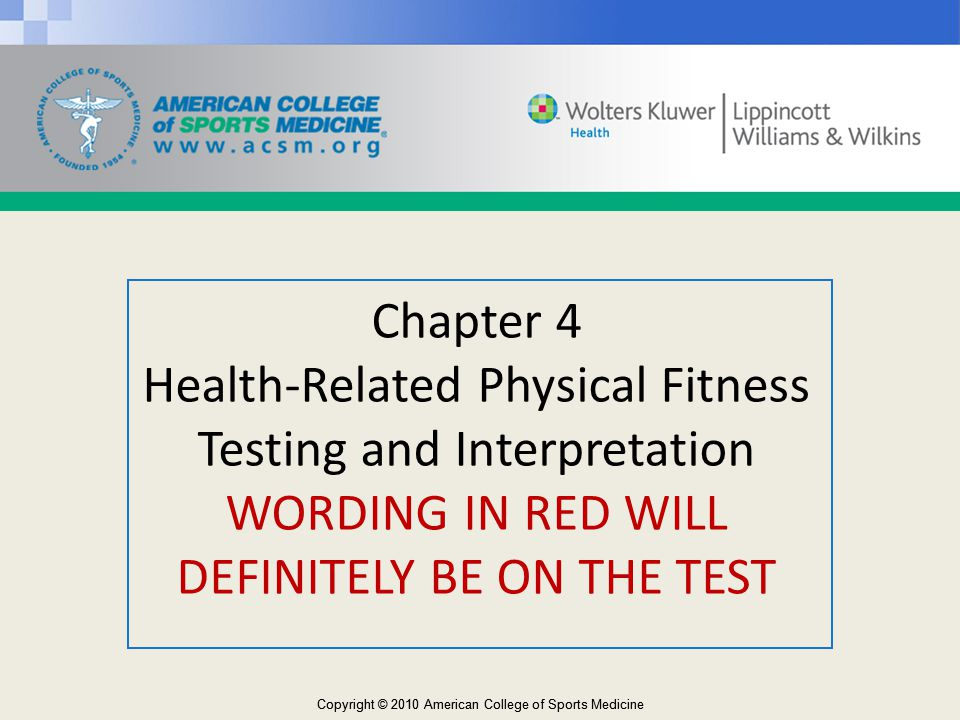 Chapter 4 Health-Related Physical Fitness Testing and Interpretation WORDING IN RED WILL DEFINITELY BE ON THE TEST