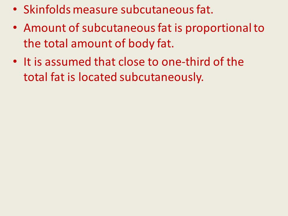 Skinfolds measure subcutaneous fat.
