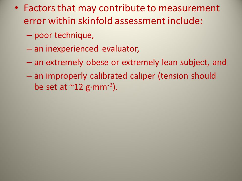 Factors that may contribute to measurement error within skinfold assessment include:
