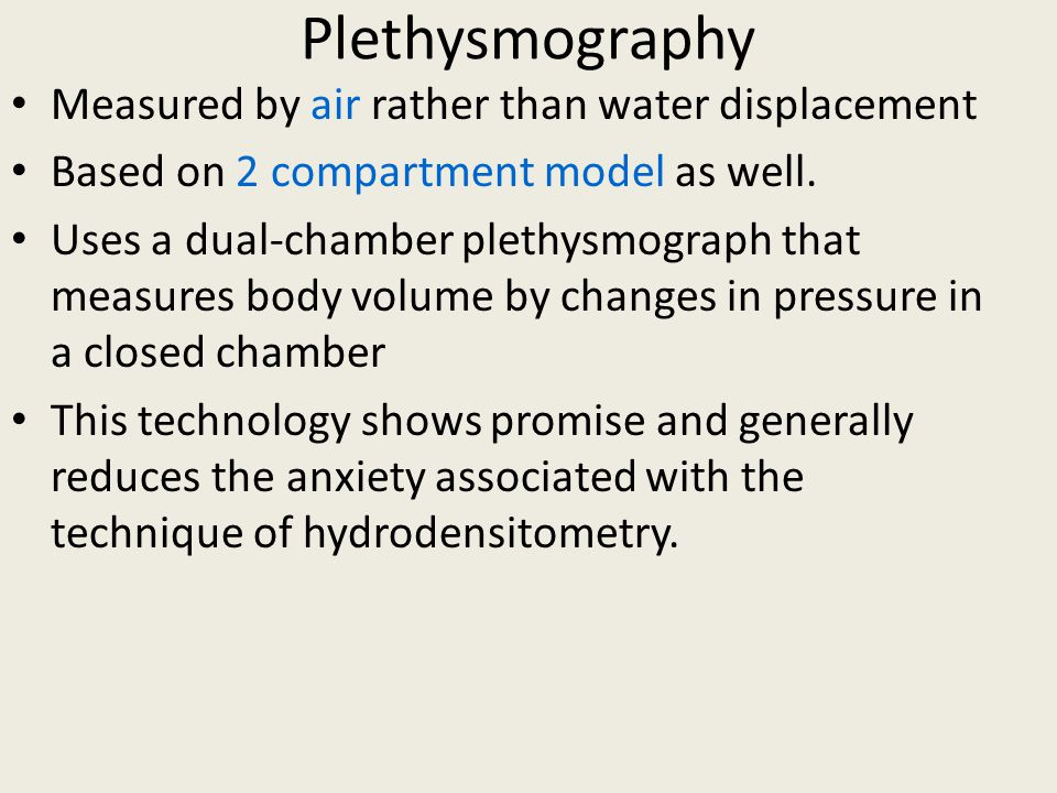 Plethysmography Measured by air rather than water displacement