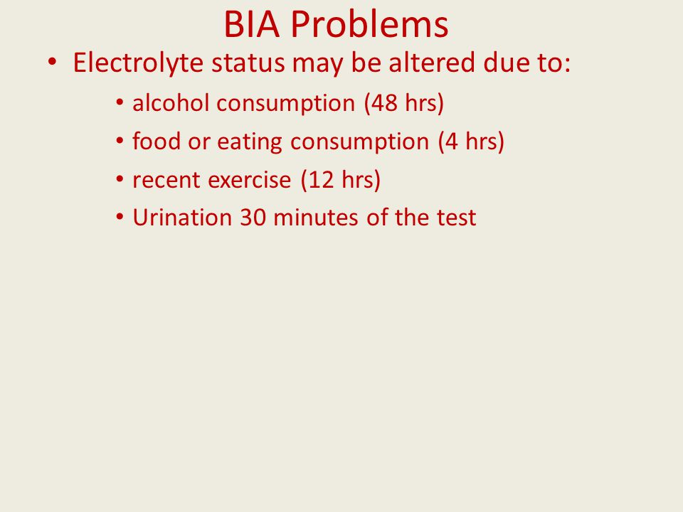 BIA Problems Electrolyte status may be altered due to: