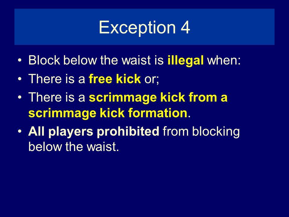 Exception 4 Block below the waist is illegal when: