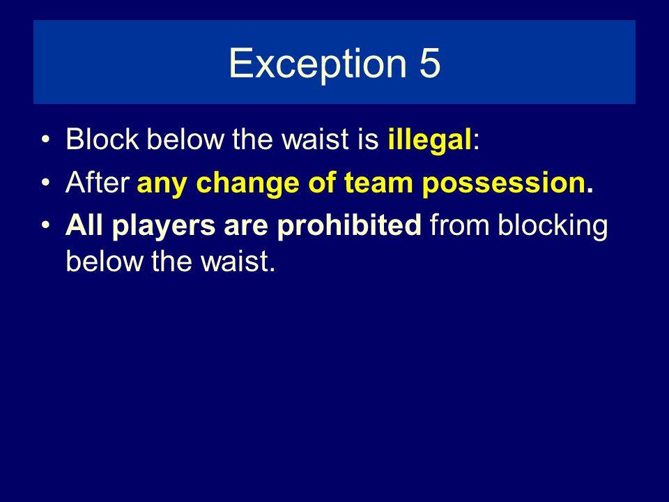 Exception 5 Block below the waist is illegal: