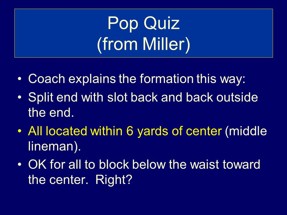 Pop Quiz (from Miller) Coach explains the formation this way: