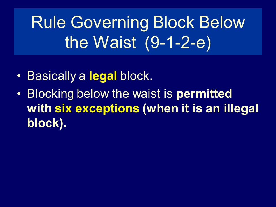 Rule Governing Block Below the Waist (9-1-2-e)