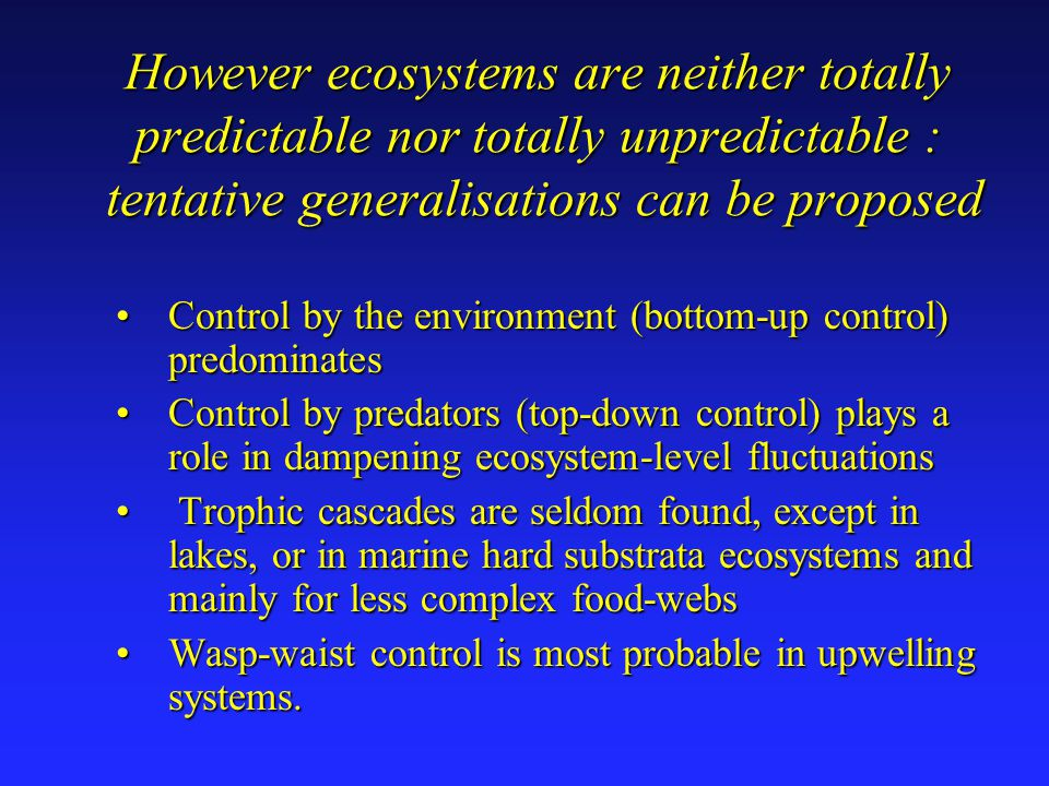 However ecosystems are neither totally predictable nor totally unpredictable : tentative generalisations can be proposed