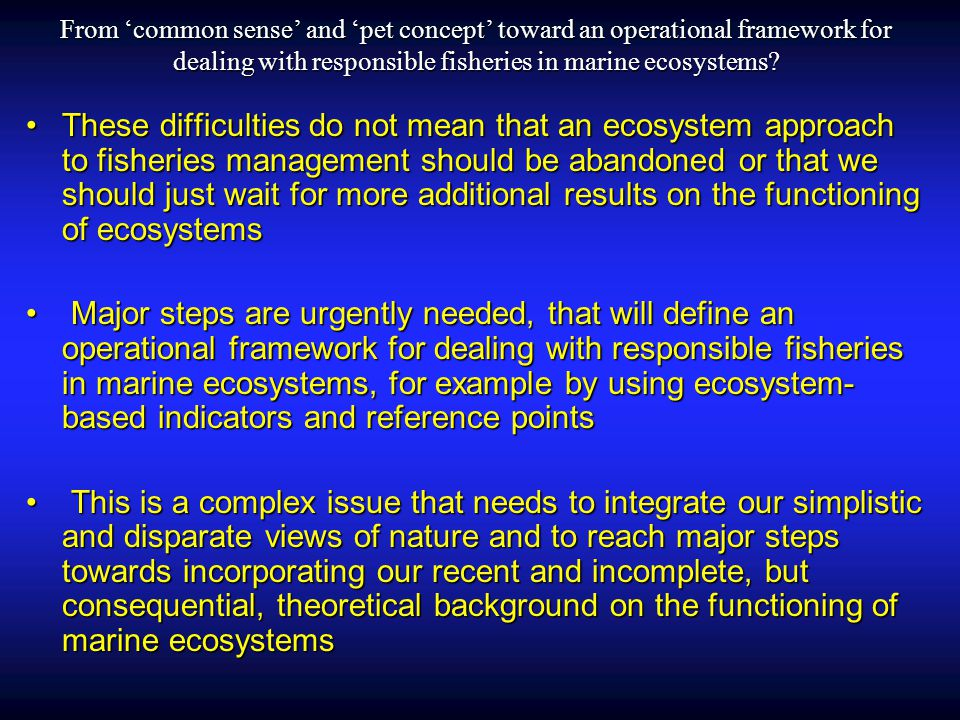 From 'common sense' and 'pet concept' toward an operational framework for dealing with responsible fisheries in marine ecosystems