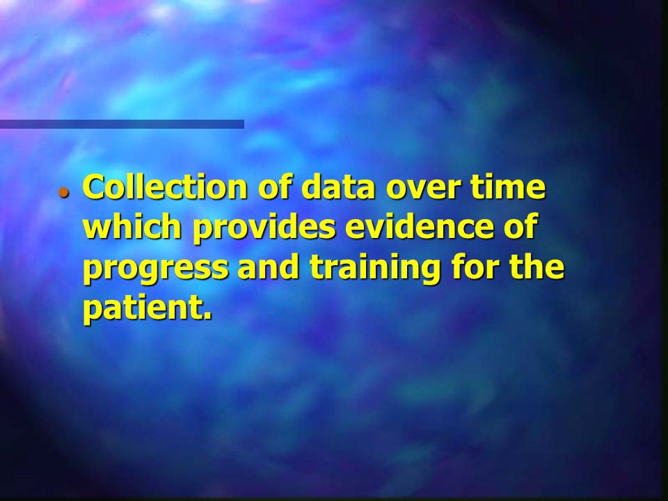 Collection of data over time which provides evidence of progress and training for the patient.