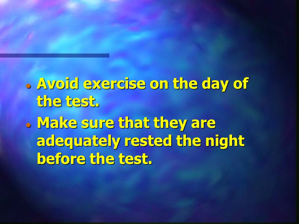 Avoid exercise on the day of the test.