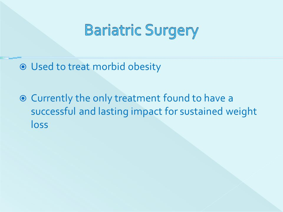 Bariatric Surgery Used to treat morbid obesity