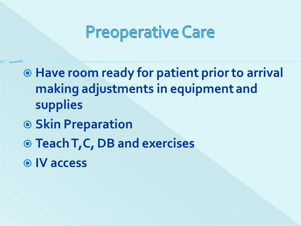 Preoperative Care Have room ready for patient prior to arrival making adjustments in equipment and supplies.