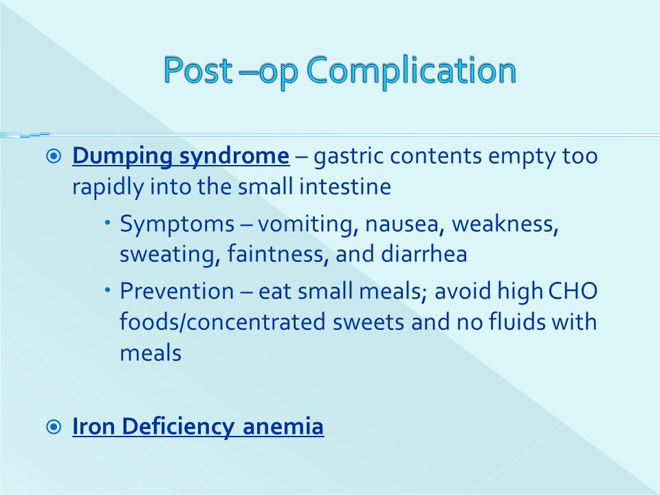 Post –op Complication Dumping syndrome – gastric contents empty too rapidly into the small intestine.