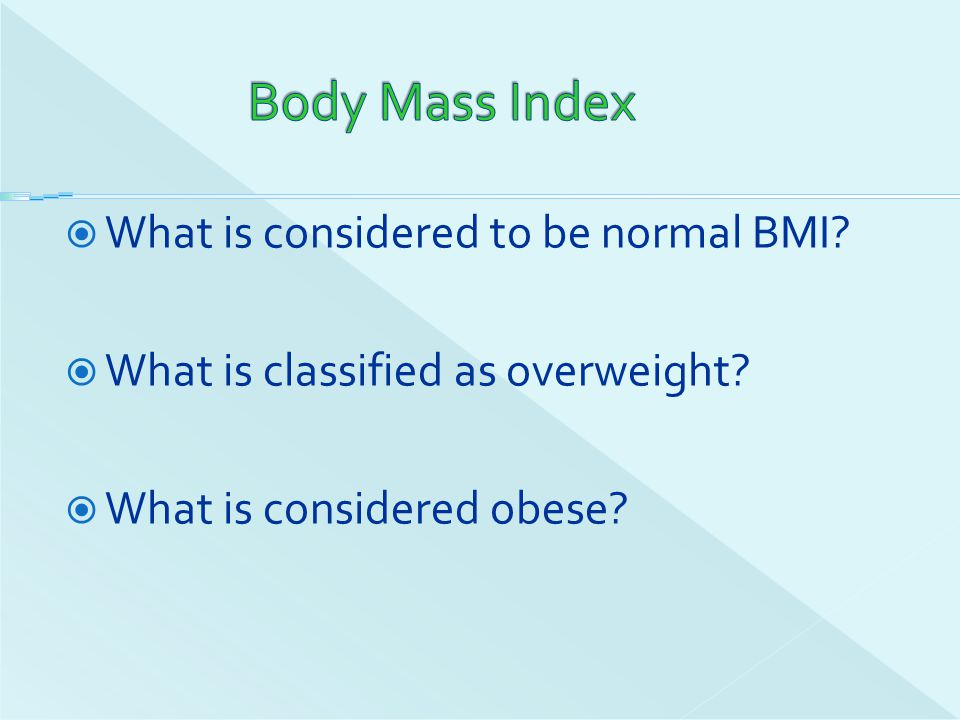 Body Mass Index What is considered to be normal BMI