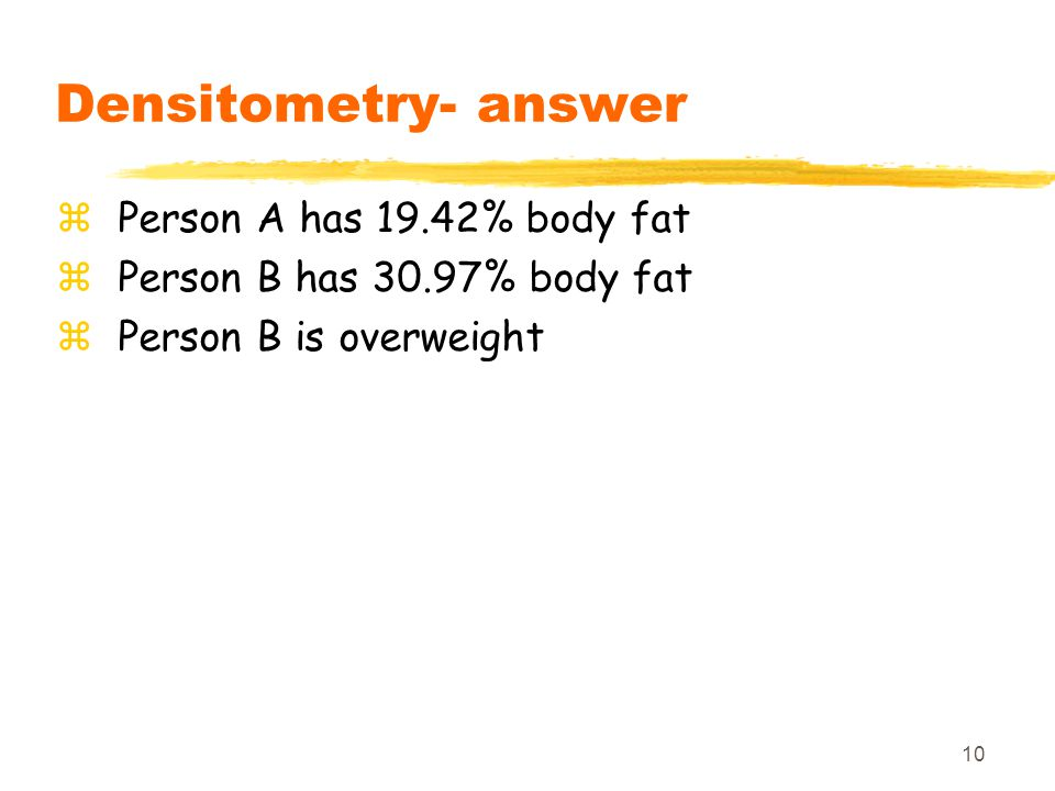 Densitometry- answer Person A has 19.42% body fat