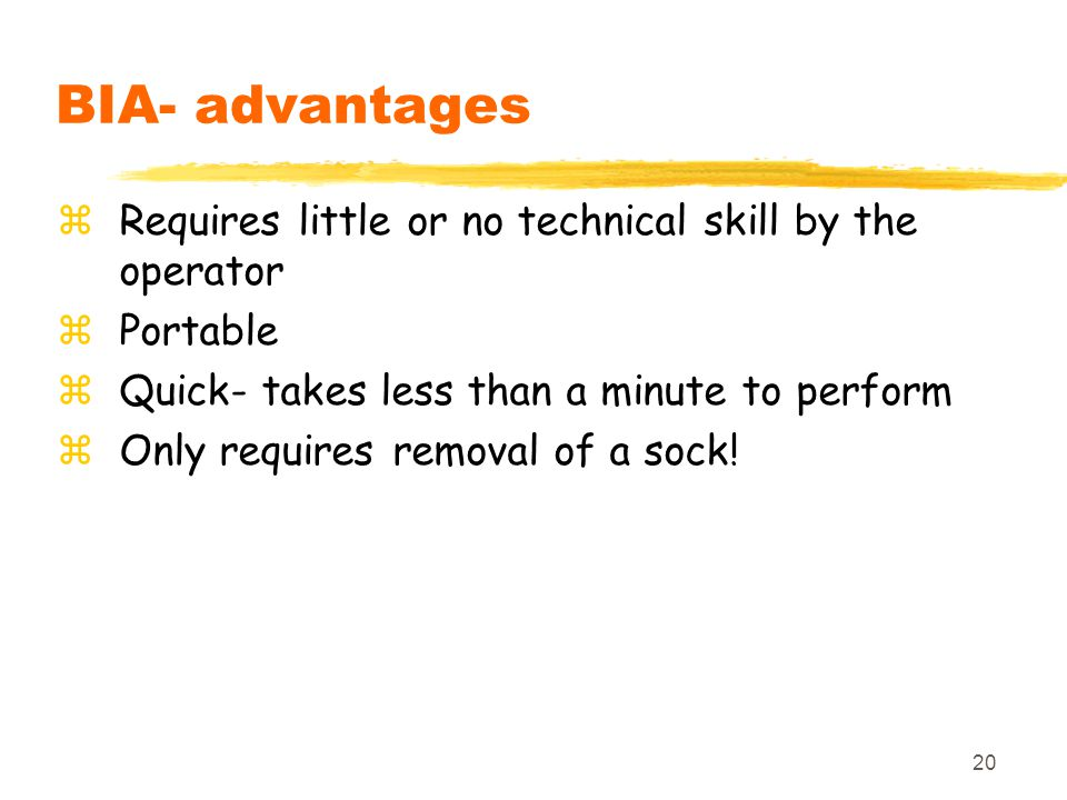 BIA- advantages Requires little or no technical skill by the operator