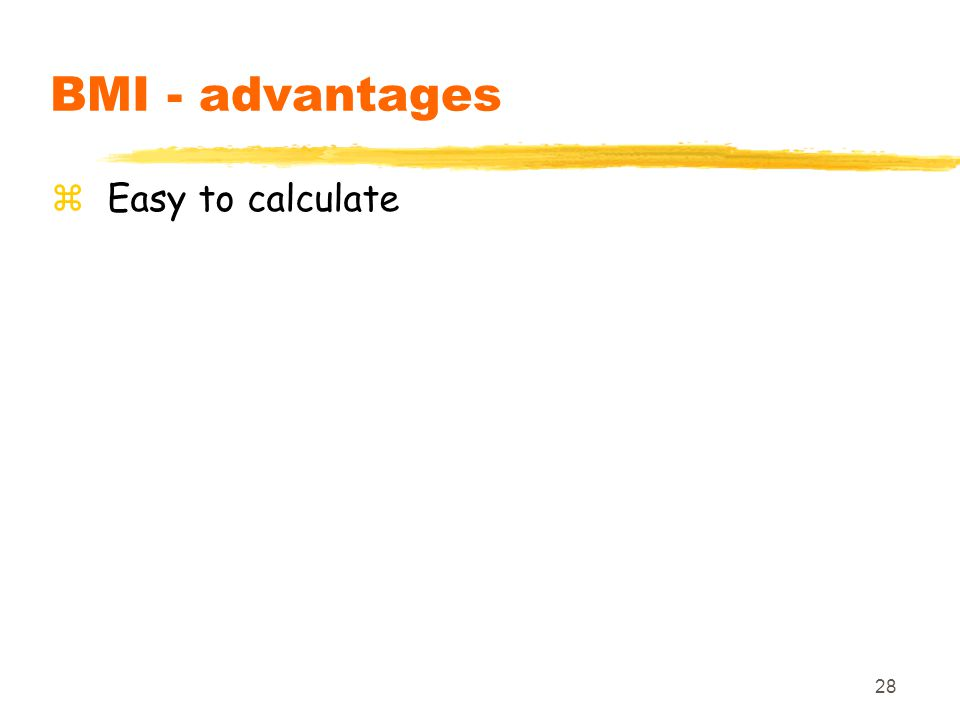 BMI - advantages Easy to calculate