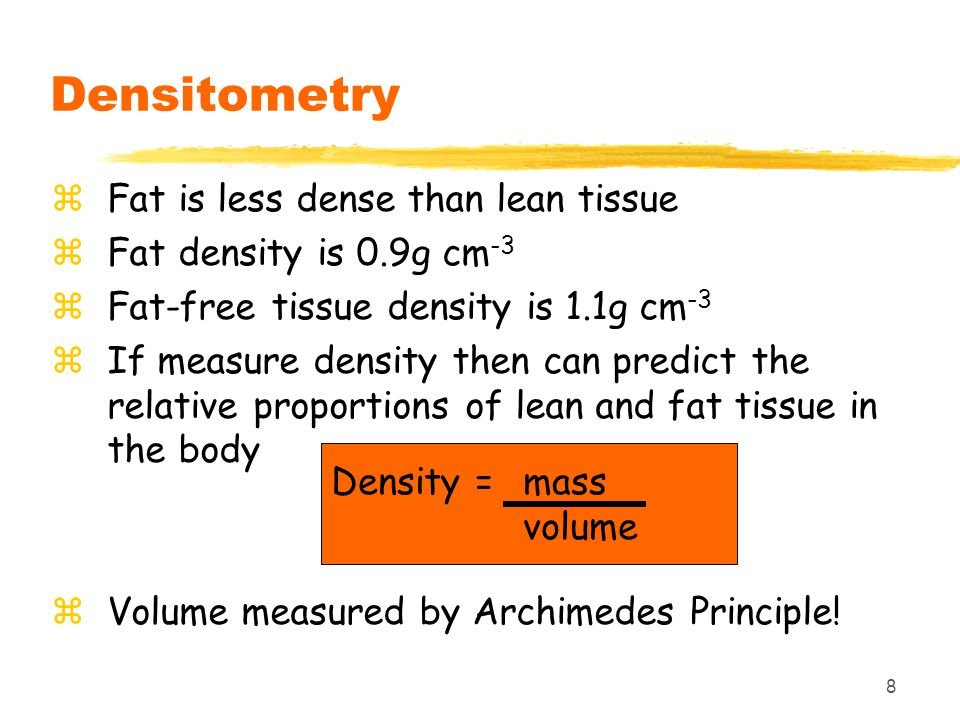 Densitometry Fat is less dense than lean tissue