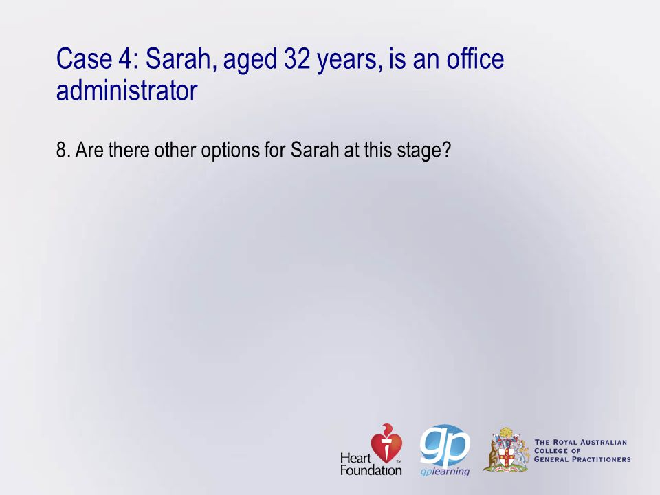 Case 4: Sarah, aged 32 years, is an office administrator 8