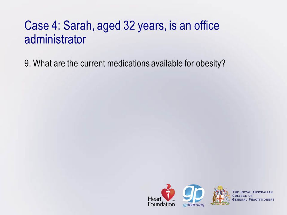 Case 4: Sarah, aged 32 years, is an office administrator 9