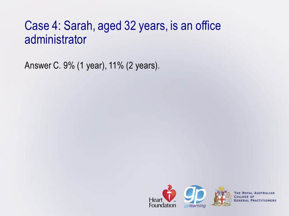 Case 4: Sarah, aged 32 years, is an office administrator Answer C