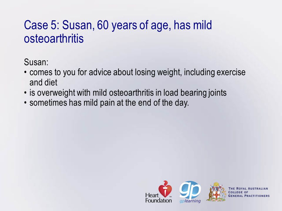 Case 5: Susan, 60 years of age, has mild osteoarthritis Susan: •