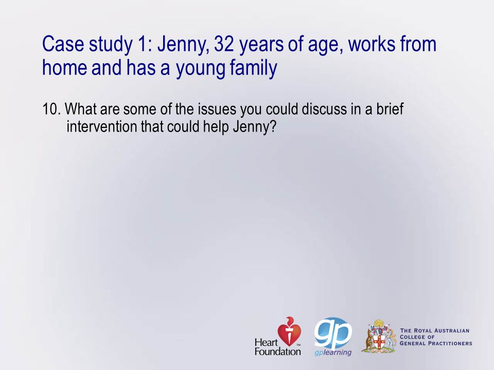 Case study 1: Jenny, 32 years of age, works from home and has a young family 10.