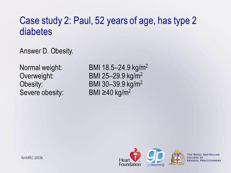 Case study 2: Paul, 52 years of age, has type 2 diabetes Answer D