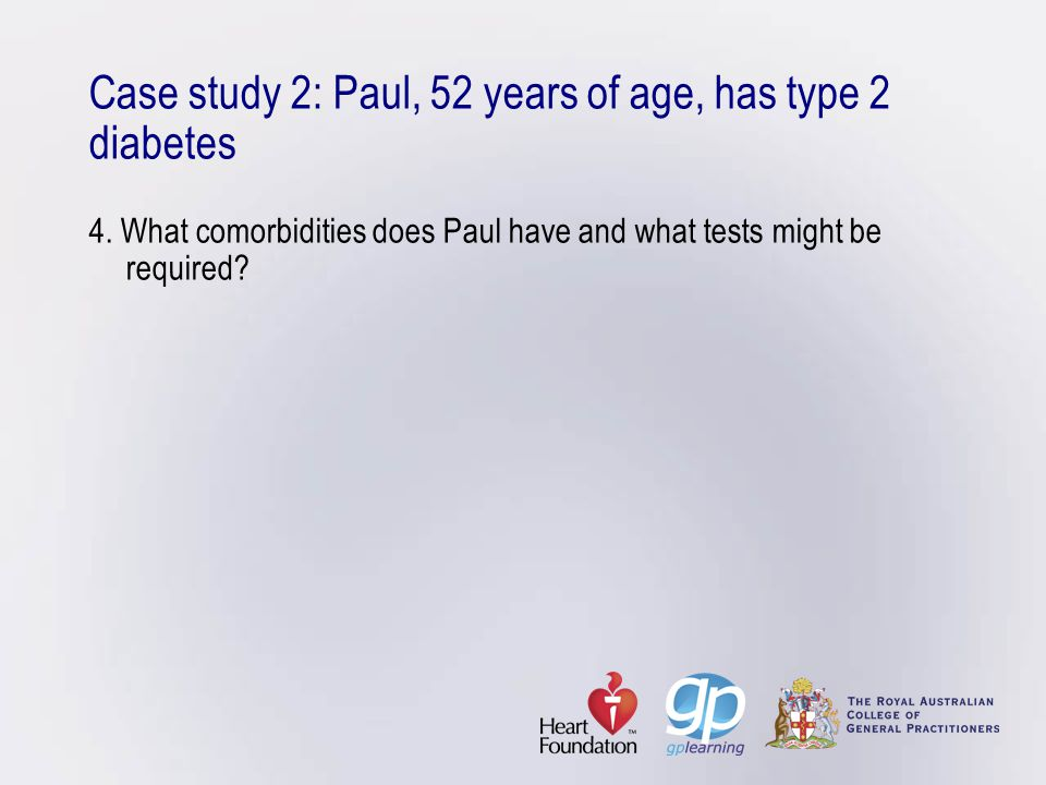 Case study 2: Paul, 52 years of age, has type 2 diabetes 4