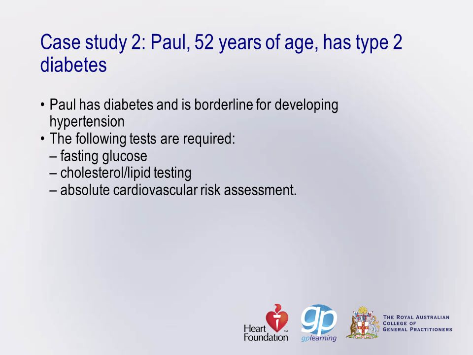 Case study 2: Paul, 52 years of age, has type 2 diabetes •