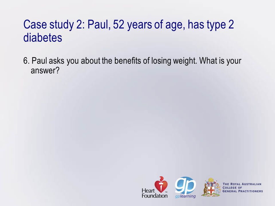 Case study 2: Paul, 52 years of age, has type 2 diabetes 6